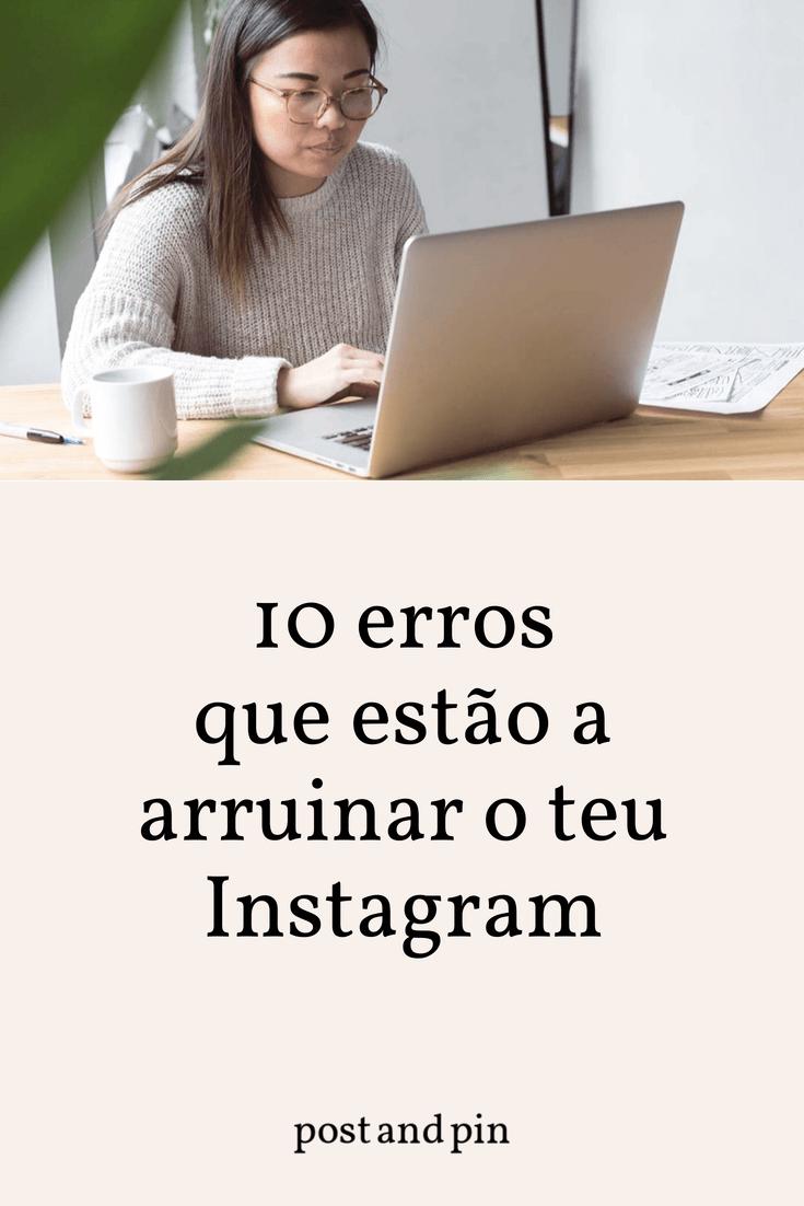 10 erros que estão a arruinar o teu Instagram