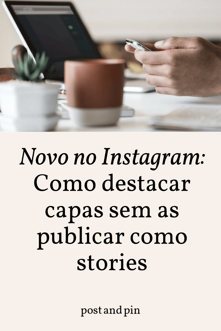 Novo no Instagram: Como destacar capas sem as publicar como stories