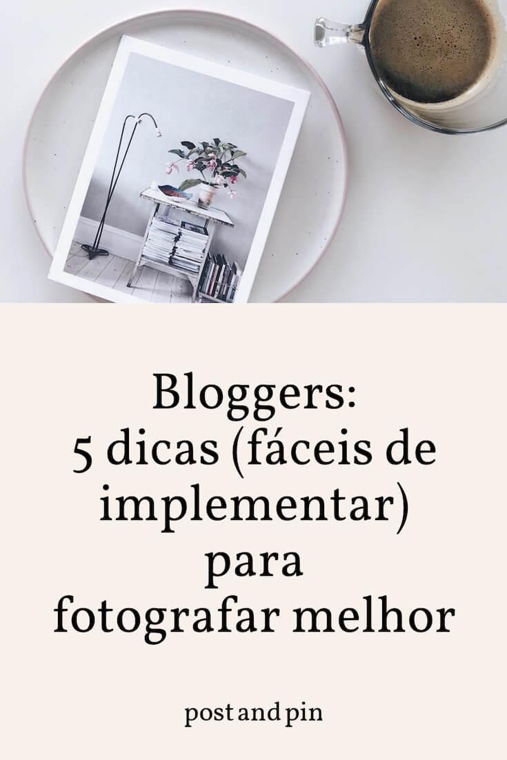 Bloggers: 5 dicas (fáceis de implementar) para fotografar melhor