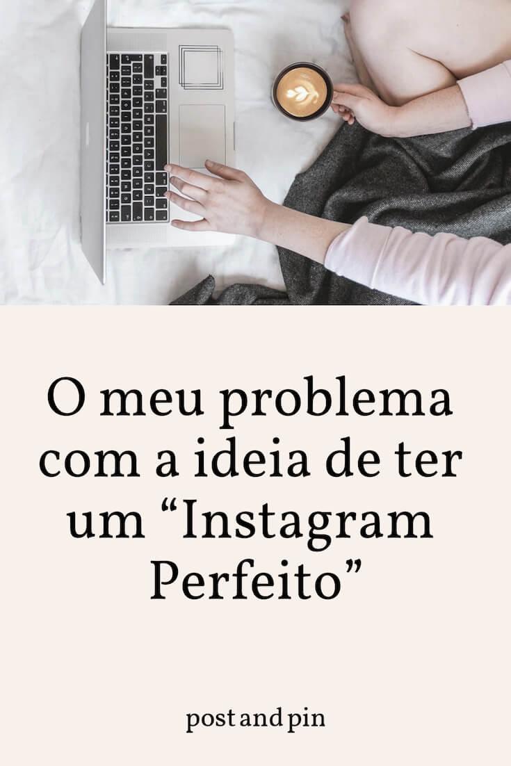 """O meu problema com a ideia de ter um """"Instagram Perfeito"""""""