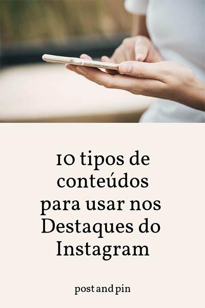 10 tipos de conteúdos para usar nos Destaques do Instagram